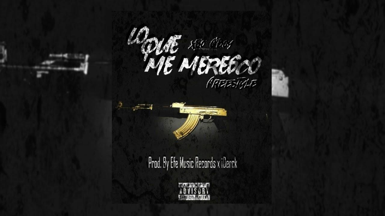 Download Xso G'Boy - Lo Que Me Merezco [Prod By. iDerck x Efe Music]