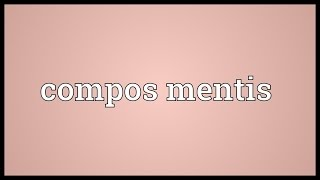 Compos mentis Meaning
