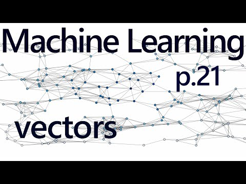 Understanding Vectors - Practical Machine Learning Tutorial with Python p.21