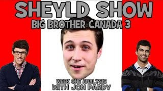 Big Brother Canada 3 - Week 1 Recap with Jon Pardy (Sheyld Show)