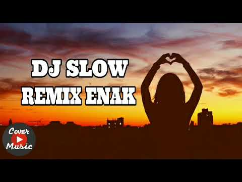 DJ SLOW REMIX ENAK MANTAP JIWA 2018