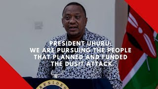President Uhuru  We are pursuing the people that planned and funded the Dusit Attack