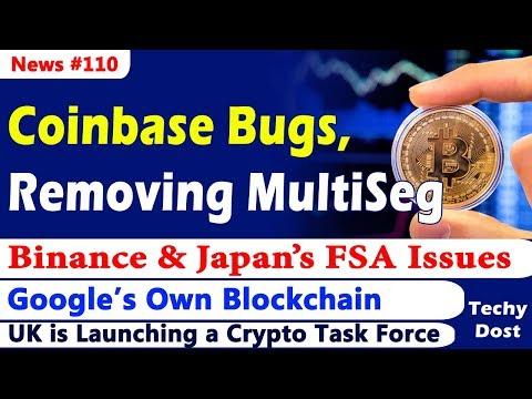 Coinbase Bugs, Coinbase removing MultiSeg, Binance FSA Issues, Google's BlockChain, BCT