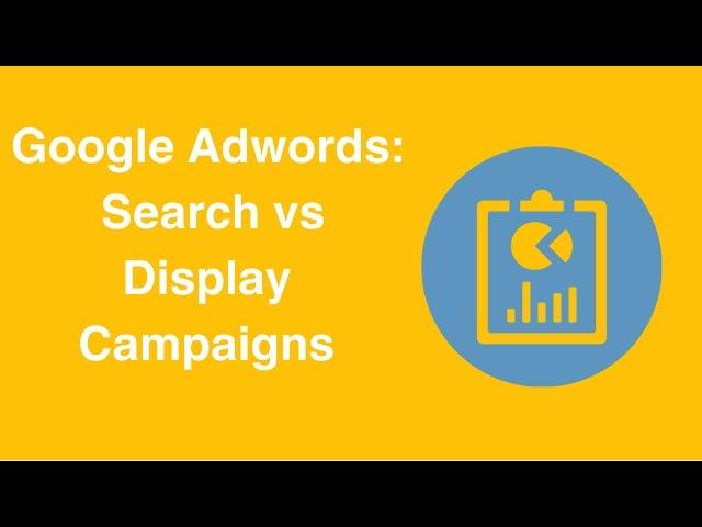 Google Adwords:  Search vs Display Campaigns