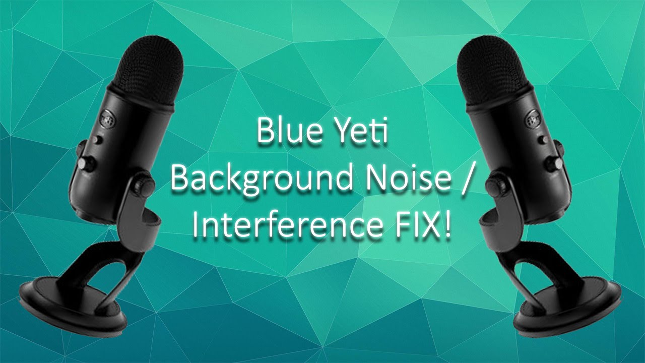 **2019** BLUE YETI MICROPHONE FIX - BACKGROUND NOISE/INTERFERENCE