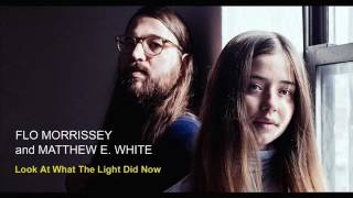Flo Morrissey and Matthew E  White - Look At What The Light Did Now