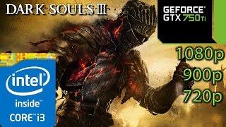 Dark Souls 3 III - GTX 750 ti - i3 - 8GB RAM - 1080p - 900p - 720p