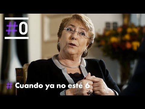 Cuando Ya No Esté: Michelle Bachelet (Parte 1/2) | #0