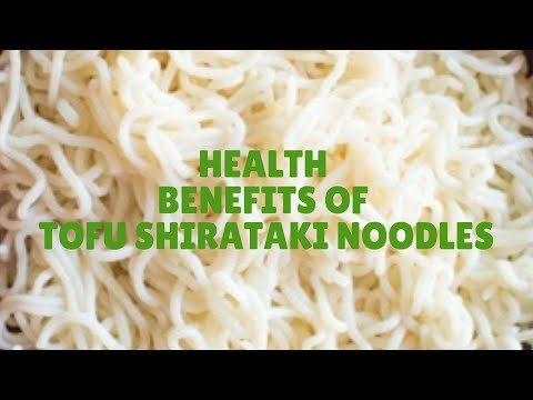 Health Benefits and Nutrition Facts Of Tofu Shirataki Noodles