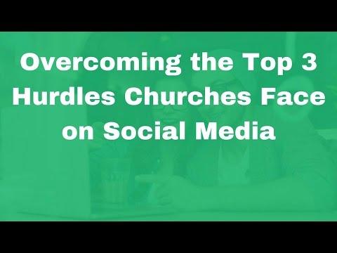 Overcoming the Top 3 Hurdles Churches Face on Social Media