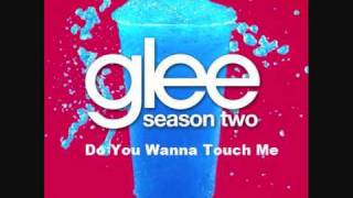 Glee - Do You Wanna Touch Me (HQ) (Lyrics) (Download Link)