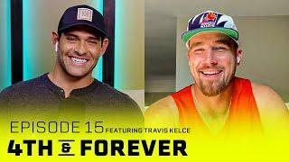 Travis Kelce | Ep. 15 | Patrick Mahomes, Super Bowl, NFL Week 1 | 4th & FOREVER