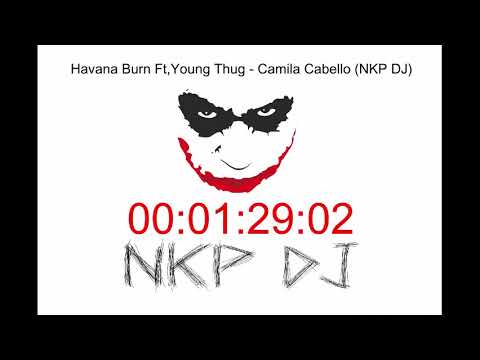 Havana Burn Ft,Young Thug Camila Cabello NKP DJ