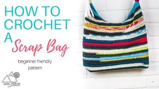 How to Crochet A Scrap Bag for Beginners Step by Step Tutorial