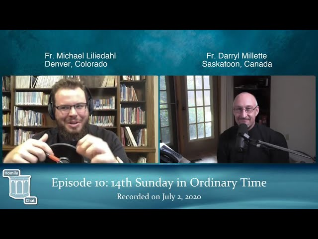 Homily Chat Episode #10 (July 2, 2020): 14th Sunday in Ordinary Time