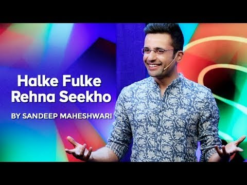 Halke Fulke Rehna Seekho – By Sandeep Maheshwari