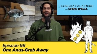 Congratulations Podcast w/ Chris D'Elia | EP98 - One Anus-Grab Away