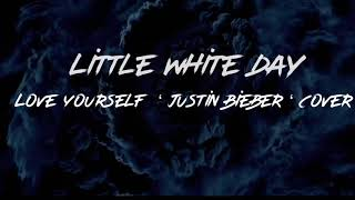 Justin bieber - love your self (cover lyrics video) by little white day