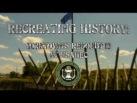 Recreating History: Yorktown's Redoubt 10 at USAHEC