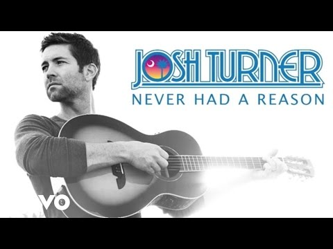 Josh Turner  Never Had A Reason Audio