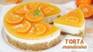 TORTA MANDARINA 🍊 Ricetta facile e golosa SENZA COTTURA Mandarine Cake