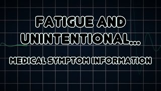Fatigue and Unintentional Weight Loss (Medical Symptom)