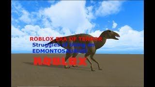 ROBLOX Era of Terror - Struggles of an Edmontosaurus!
