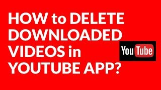 HOW to DELETE DOWNLOADED VIDEOS in YOUTUBE APP?