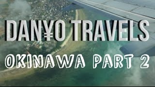 danYo TRAVELS: Okinawa Pt. 2