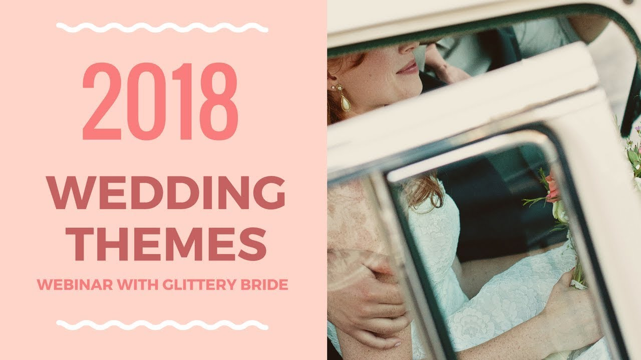 2018 Wedding Themes - Webinar with Glittery Bride - YouTube