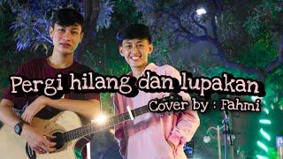 Download Remember Of today - Pergi hilang dan lupakan ( Cover by : Fahmi nur muhamad)