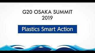 G20 OSAKA SUMMIT 2019  Plastics Smart Action