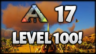 HITTING LEVEL 100 FOR THE FIRST TIME! | ARK Survival Evolved: The Island | Episode 17