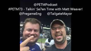 #PETM73 - Talkin' Se7en Time with Matt Weaver!