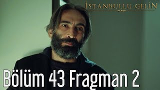 İstanbullu Gelin 43. Bölüm 2. Fragman