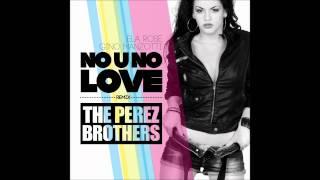 "Ela Rose & Gino Manzotti &quotNo U No Love"" - The Perez Brothers Official Remix"