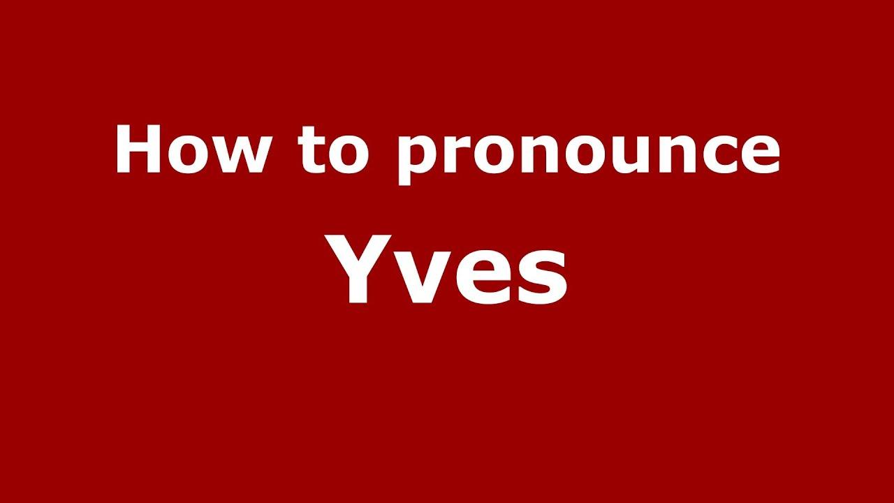 How to Pronounce Yves - PronounceNames.com