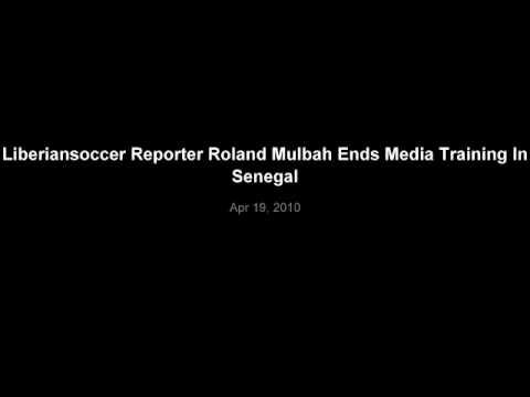 Liberiansoccer Reporter Roland Mulbah Ends Media Training In Senegal