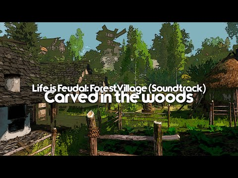 Carved in the wood - Soundtrack #1 (Life is Feudal - Forest Village)
