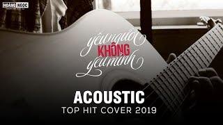 ACOUSTIC TOP HIT - MASHUP 20 BÀI HIT COVER GÂY NGHIỆN HAY NHẤT 2019 | NGHE HOÀI KHÔNG CHÁN