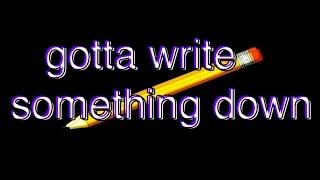 gotta write something down