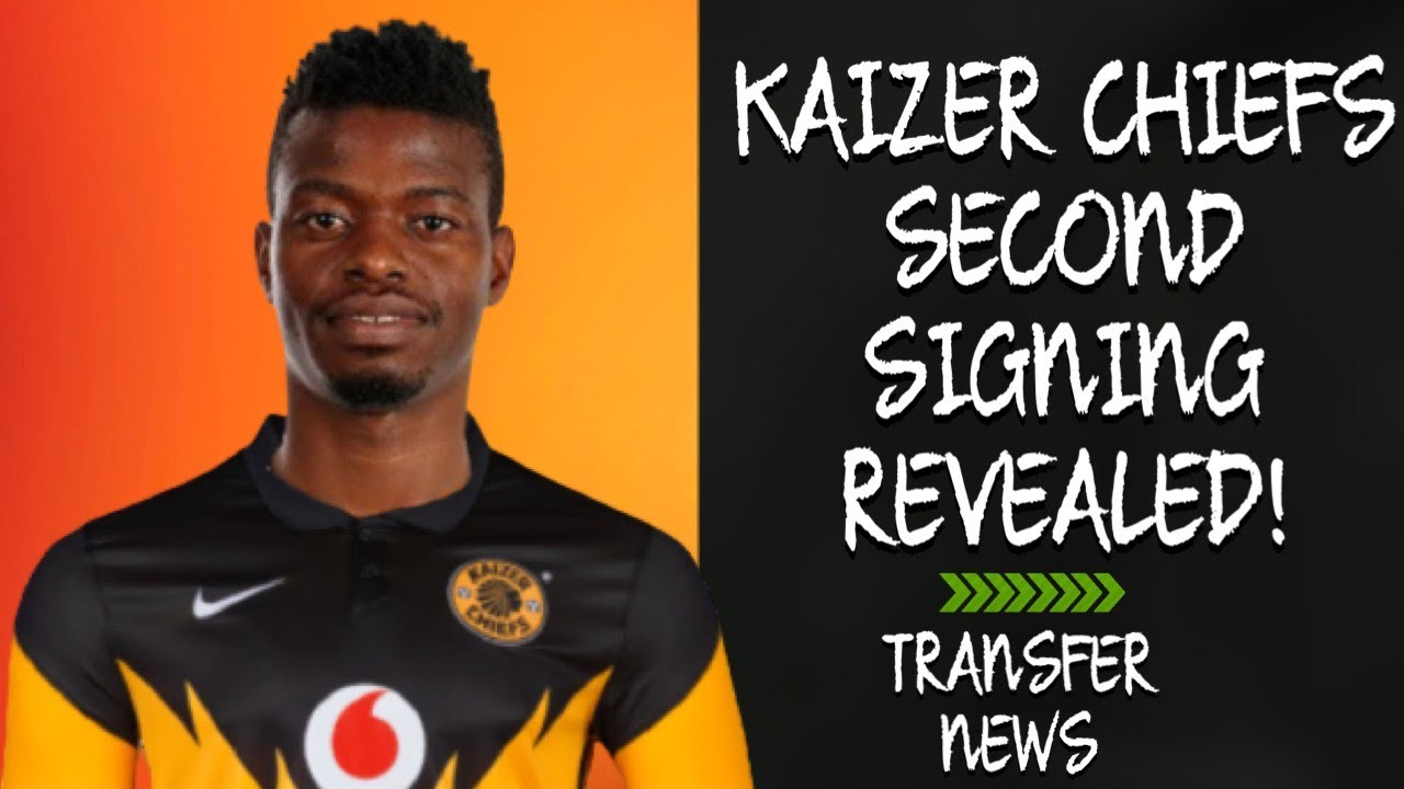 Kaizer Chiefs Second Signing Revealed Youtube