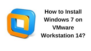 How to install Windows 7 on VMware Workstation 14.0.0 Pro