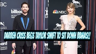 DARREN CRISS BEGS TAYLOR SWIFT TO SIT DOWN AT BBMAS
