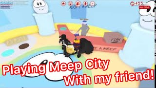 Playing Roblox Meep City with my friend!