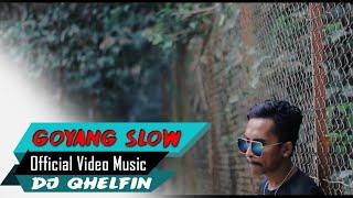 Goyang Slow 🎵Dj Qhelfin🎶 (Official Video Music 2019)