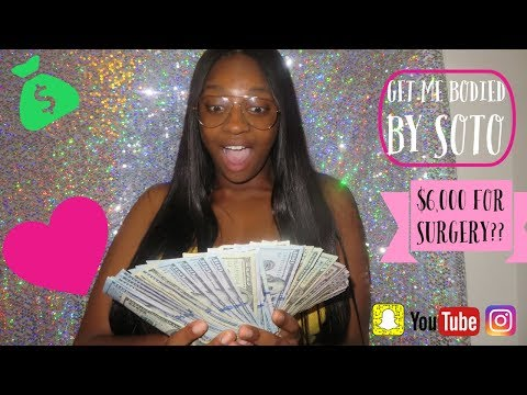 $6K ON PLASTIC SURGERY? : GET ME BODIED BY SOTO