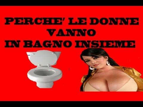 Perche\' le Donne Vanno In Bagno Insieme - YouTube