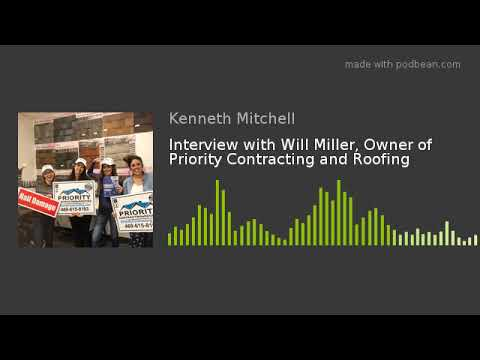 Interview With Will Miller Owner Of Priority Contracting And Roofing Youtube