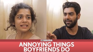 FilterCopy | Annoying Things Boyfriends Do